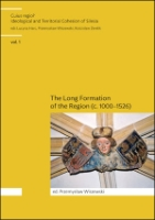 Vol. 1. The Long Formation of the Region Silesia (c. 1000-1526)