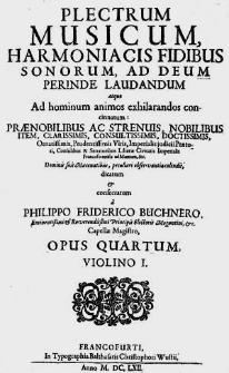 Plectrum musicum, harmoniacis fidibus sonorum [...] concinnatum [...] à Philppo Friderico Buchnero [...] opus quartum.