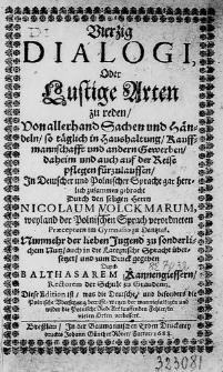 Vierzig Dialogi, Oder Lustige Arten zu reden [...] In Deutscher und Polnischer Sprache gar herrlich zusammen gebracht [...] Nunmehr [...] zum Druck gegeben Durch Balthasarem Kannengiessern [...].