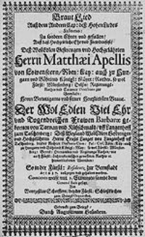 Braut Lied. Aus dem Andern Cap: dess Hohen Liedes Salomon: Zu [...] Ehren [...] Matthaei Apellis von Löwenstern [...] und Barbarae geboren von Tarnau [...] Concertsweise mit 3 Stimmen sambt dem General Bass gesetzt [...]