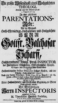 Die größte Wißenschafft eines [...] Theologi Erwieß [...] : in einer [...] Parentations-Rede, Als [...] Gottfried. Balthasar Scharff [...] Anno 1744. den 9 Augusti [...] seelig entschlaffen Und [...] zu Seiner Ruhe gebracht wurde [...] M. Theodosius Gottfried Fuchsius [...].