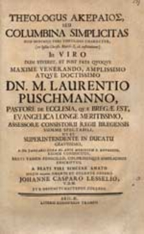 Theologus akeraios seu columbina simplicitas [...] In viro [...] Dn. M. Laurentio Puschmanno, [...] D. XII. Januarii [...] defuncto [...] / descriptus a [...] Johanne Casparo Lesselio [...].