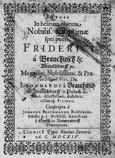 Elegia In beatum obitum [...] pueri Friderici a Brauchitsch & Brauschdorff [...] Leonhardi a Brauchitsch & Brauschdorff [...] Filioli / Conscripta a Johanne Puschmanno [...].