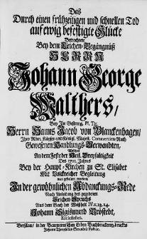 Das Durch einen frühzeitigen [...] Tod auf ewig befestigte Glücke Betrachtete Bey dem Leichen-Begängnüß Herrn Johann George Walthers, [...] Welches An dem Feste der Heil. Dreyfaltigkeit Des 1721. Jahres [...] war gehalten worden, In der gewöhnlichen Abdanckungs-Rede [...] Johann Sigismund Bröstedt [...].