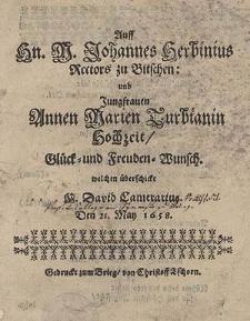 Auff Hn. M. Johannes Herbinius [...] und Jungfrauen Annen Marien Turbianin Hochzeit Glück - und Freuden - Wunsch welchen überschicke M. David Camerarius. Den 21. May 1658.