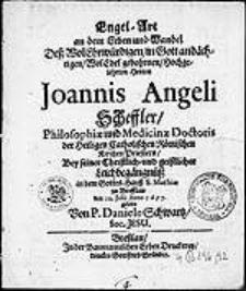 Engel-Art an dem Leben und Wandel Deß [...] Herren Johannis Angeli Scheffler [...] Bey seiner Christlich - und geistlicher Leichbegängnüß [...] den 12. Julii Anno 1677 gelobt / Von P. Daniele Schwartz [...].