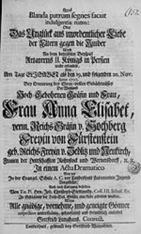 Quod Blanda patrum segnes faciat indulgentia natos oder Unglück aus unordentlicher Liebe der Eltern gegen die Kinder wird An dem [...] Beyspiel Artaxerxis II. Königs in Persien wahr erfunden, und Am Tage Elisabet als den 19. Und [...]20. Nov. Anno 1727. Bey Erneurung des [...] Gedächtnüsses Der Weyland [...] Frau Anna Elisabet verm. Reichs-Gräfin v. Hochberg [...] geb. Reichs-Freyin v. Zedlitz und Neukirch [...].