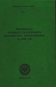 Bibliografia Publikacji Pracowników Uniwersytetu Wrocławskiego za rok 1981
