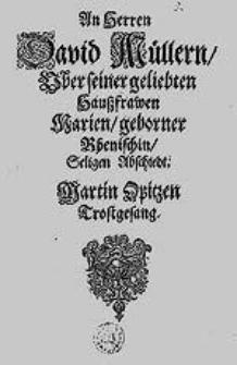 An Herren David Müllern Uber seiner geliebten Haußfrawen Marien, geborner Rhenischin, Seligen Abschiedt [...] Trostgesang.