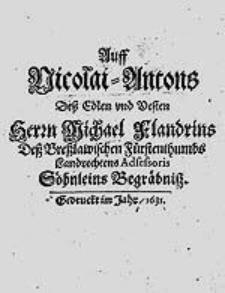 Auff Nicolai-Antons [...] Michael Flandrins [...] Söhnleins Begräbniß.