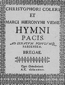 Christophori Coleri et Marci Hieronymi Vidae Hymni pacis : ad senatum populumq. Bregensem.