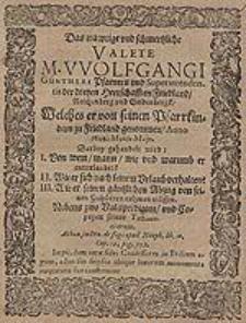 Das trawrige und schmertzliche Valete M. Wolfgangi Güntheri [...] welches er von seinen Pfarrkindern zu Friedland genommen Anno 1624. Mense Majo [...].