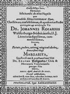 Hymenaei felicitandis ab Alto Nuptiis quas amabilis Neonymphorum Dyas [...] Johannes Rosarius [...] et [...] Margarita [...] Erasmi Vollgnads [...] Filia [...] celebrabant [...].