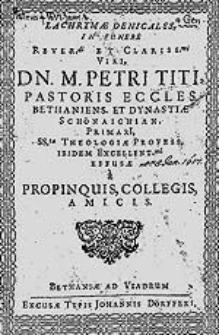 Lachrymae denicales in funere [...] Petri Titi [...] / effusae a propinquis, collegis, amicis.