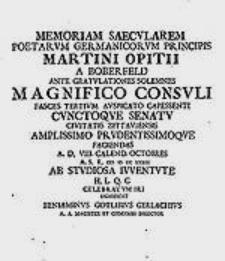 Memoriam saecularem poetarum Germanicorum principis Martini Opitii [...] ante gratulationes solemnes magnifico consuli fasces tertium auspicato capessenti cunctoque senatu civitatis Zittaviensis [...] faciendas a.d. VIII. Calend. Octobres A.S.R. MDCCXXXIX ab studiosa iuventute [...] celebratum iri significat Beniaminus Gotlibius Gerlachius [...].