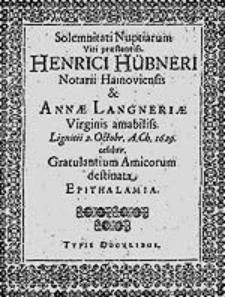 Solemnitati Nuptiarum Viri praestantiss. Henrici Hübneri [...] et Annae Langneriae [...] Gratulantium Amicorum destinata Epithalamia.