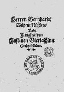 Herren Bernhardt Wilhelm Nüßlers Undt Jungfrawen Justinen Gierlachinn Hochzeitlieder.