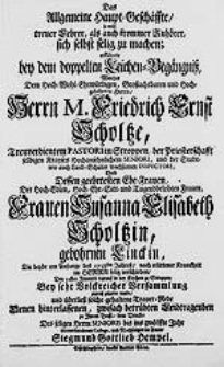 Das Allgemeine Haupt-Geschäffte, so wohl treuer Lehrer, als auch frommer Zuhörer sich selbst selig zu machen erklärete bey dem doppelten Leichen-Begängniß, Welches Dem [...] Herrn M. Friedrich Ernst Scholtze [...] Und [...] Der [...] Frauen Susanna Elisabeth Scholtzin, gebohrnen Linckin, Die beyde am Anfange des 1738sten Jahres [...] im Herrn selig verschieden [...] Siegmund Gottlieb Hempel.