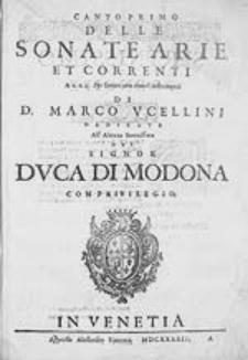 Sonate, arie et correnti a 2. e. 3. Per sonare con diversi instromenti di D. Marco Ucellini [...]