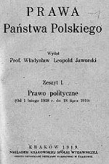 Prawa państwa polskiego. Z. 1 : Prawo polityczne : (od 1 lutego 1918 r. do 18 lipca 1919)
