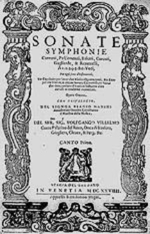 Sonate, symphonie, canzoni, pass'emezzi, baletti, corenti, gagliarde, & retornelli, a 1. 2. 3. 4. 5. & 6. voci [...] opera ottava [...]