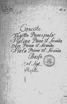 [Koncert C-dur na fagot i orkiestrę]. Concerto. Fagotto principalo, violino primo et secundo, oboe primo et secundo, viola primo et secundo, basso, del Sigr. Rosette