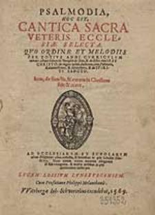 Psalmodia, hoc est, Cantica sacra veteris ecclesiae selecta [...] brevibus [...] Scholiis illustrata, nunc [...] recognita, et multis [...] cantionibus aucta per Lucam Lossium [...]. Cum Praefatione Philippi Melanthonis [...].