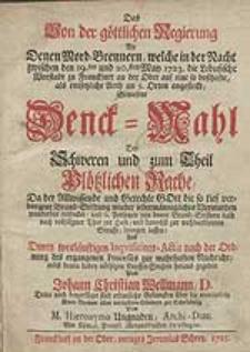 Das von der göttlichen Regierung an denen Mord-Brennern, welche [...] 1723 die Lesbusische Vorstadt zu Franckfurt an der Oder [...] angesteckt, bewiesene Denck-Mahl [...] ; Deme noch beygefüget sind erbauliche Gedancken über die executirte Mord-Brenner [...] von Hieronymo Ungnaden [...].