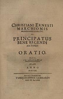 Christiani Ernesti marchionis Brandenburgensis etc. De principatus bene regendi artibus oratio, habita in Academia Argentoratensi XXI. Apr. anno MDCLIX.