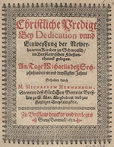 Christliche Predigt Bey Dedication unnd Einweyhung der Newerbawten Kirchen zu Schwotsch, im Breßlawischen Fürstenthumb gelegen / [...] Gehalten durch M. Michaelem Hermannum [...].