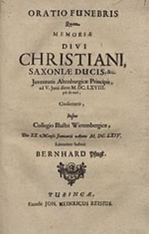 Oratio funebris Quam memoriae Divi Christiani, Saxoniae ducis [...] consecravit inque Collegio Illustri Wirtembergico [...] habuit Bernhard Pflugk.