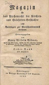 Magazin für das Kirchenrecht die Kirchen und Gelehrten-Geschichte nebst Beiträgen zur Menschenkenntnitz überhaupt [...].