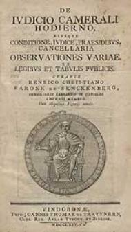 De Iudicio Camerali Hodierno, eiusque Conditione, Iudice, Praesidibus, Cancellaria Observationes Variae. Ex Legibus Et Tabulis Publicis [...].