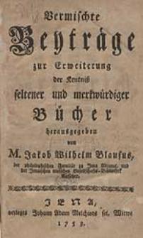 Vermischte Beyträge zur Erweiterung der Kentniß seltener und merkwürdiger Bücher [...].