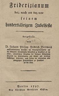 Friderizianum bei, nach und kurz vor seinem hundertiährigem Jubelfeste [...].
