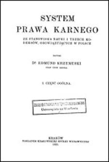 System prawa karnego : ze stanowiska nauki i trzech kodeksów, obowiązujących w Polsce. 1, Część ogólna