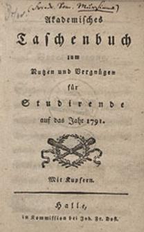 Akademisches Taschenbuch zum Nutzen und Vergnügen für Studirende auf das Jahr 1791 [...].
