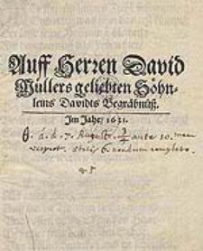 Auff Herren David Müllers geliebten Söhnleins Davidts Begräbnüß.