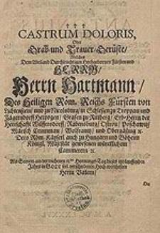 Castrum doloris Oder Grab- und Trauer-Gerüste, Welches Dem [...] Herrn Hartmann [...] Fürsten von Lichtenstein [...] Als Seinem [...] Herrn Vatern [...] Antonius Florianus [...] hat aufrichten lassen [...].