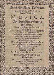Fünff Christliche Predigten Von der edlen [...] Kunst der Musica : Von derselben ursprung und anfang [...] / Gehalten durch M. Esaiam Schellbach [...].