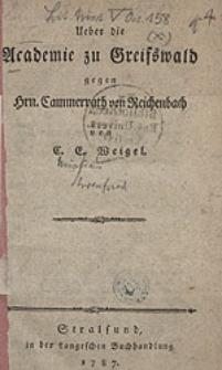 Ueber die Academie zu Greifswald gegen Hrn. Cammerrath von Reichenbach [...].