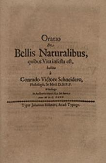 Oratio De Bellis Naturalibus, quibus Vita infesta est / habita a Conrado Victore Schneidero [...].
