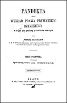 Pandekta czyli Wykład prawa prywatnego rzymskiego, o ile ono jest podstawą prawodawstw nowszych. Cz. 1