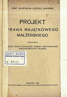Projekt prawa majątkowego małżeńskiego : przedłożony Sekcji prawa cywilnego Komisji Kodyfikacyjnej Rzeczypospolitej Polskiej