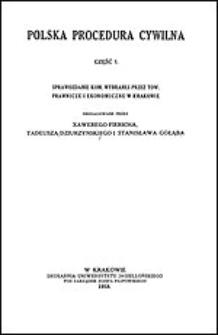 Polska procedura cywilna. Cz. 1, Sprawozdanie kom. wybranej przez Tow. Prawnicze i Ekonomiczne w Krakowie