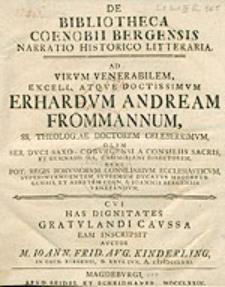 De Bibliotheca Coenobii Bergensis Narratio Historico Litteraria. Ad [...] Doctissimum Erhardum Andream Frommannum, SS. Theologiae Doctorem Celeberrimum [...].