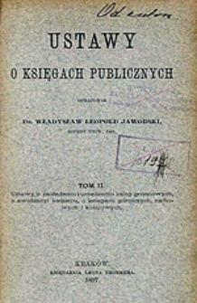 Ustawy o księgach publicznych. T. 2, Ustawy o zakładaniu i urządzeniu ksiąg gruntowych, o ewidencyi katastru, o księgach górniczych, naftowych i kolejowych