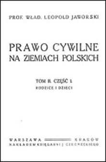 Prawo cywilne na ziemiach polskich. T. 2, cz. 1, Rodzice i dzieci