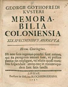 Georgii Gothofredi Kusteri Memorabilia Coloniensia XIX Speciminibus Absoluta [...].