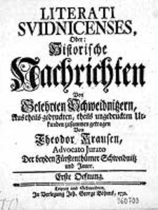 Literati Svidnicenses, Oder Historische Nachrichten Von Gelehrten Schweidnitzern [...] / zusammen getragen Von Theodor Krausen [...]. Erste Oefnung.